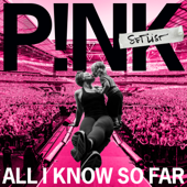 All I Know So Far - P!nk - P!nk