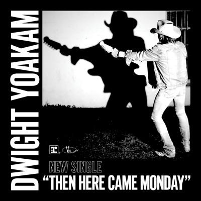 Then Here Came Monday - Single - Dwight Yoakam