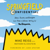 Mike Reiss & Mathew Klickstein - Springfield Confidential: Jokes, Secrets, and Outright Lies from a Lifetime Writing for The Simpsons (Unabridged)  artwork