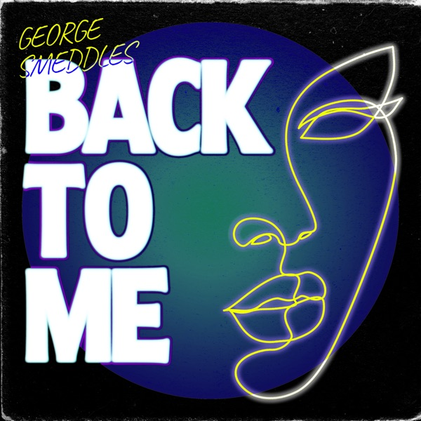George Smeddles - Back To Me