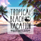 TROPICAL BEACH VACATION -BEST HITS 2018-