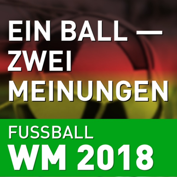 WM 2018 - Ein Ball Zwei Meinungen