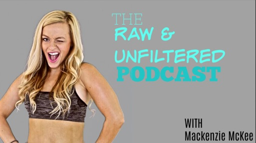 Cover image of the raw and unfiltered show with Mackenzie McKee
