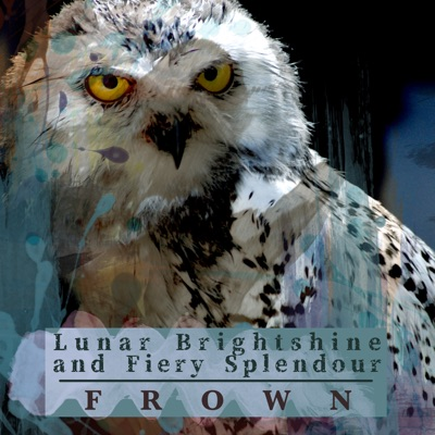 Lunar Brightshine and Fiery Splendour - Frown