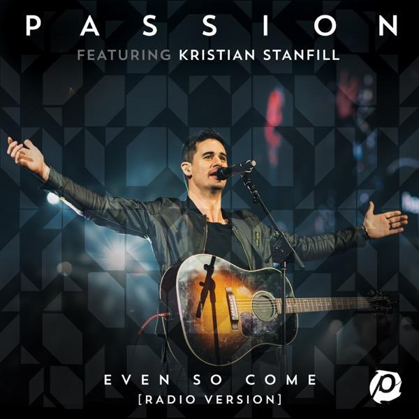 Even So Come (feat. Kristian Stanfill) [Radio Version/Live] - Single