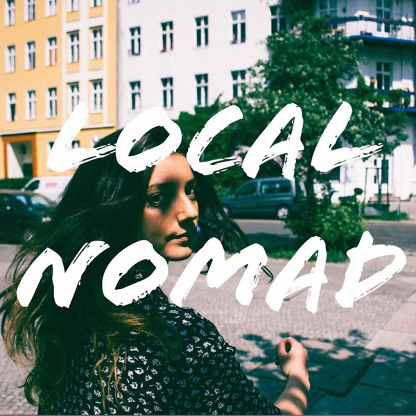 Local Nomad: Create a Life you Love.