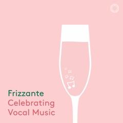 Frizzante: Celebrating Vocal Music