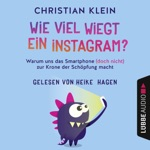 Wie viel wiegt ein Instagram? - Warum uns das Smartphone (doch nicht) zur Krone der Schöpfung macht (Gekürzt)