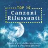 Top 10 Canzoni Rilassanti - Musica per Addormentarsi Subito e Profondamente - Dormire Bene