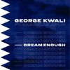 George Kwali ft. Gabriel... - Dream Enough