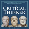 The Critical Thinker: The Path to Better Problem Solving, Accurate Decision Making, and Self-Disciplined Thinking (Unabridged) AudioBook Download