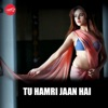 Tu Hamri Jaan Hai Single