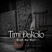 Wish Me Well - Timi Dakolo
