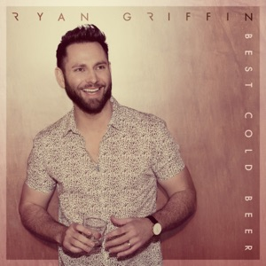 Ryan Griffin - Best Cold Beer