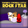 Lullaby Versions of Michael Jackson and the Jackson Five - Twinkle Twinkle Little Rock Star