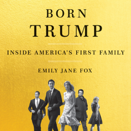 Born Trump: Inside America's First Family (Unabridged) - Emily Jane Fox mp3 download
