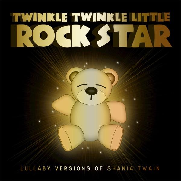 Twinkle Twinkle Little Rock Star - Lullaby Versions of Shania Twain