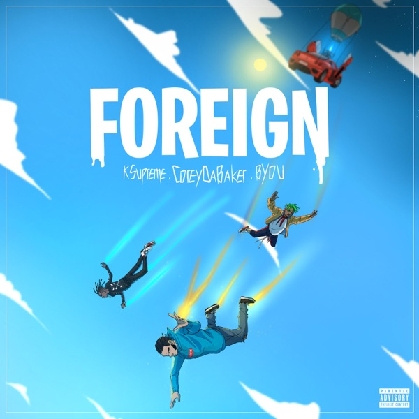 Foreign (feat. K$upreme & Byou) - Single