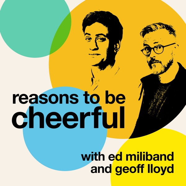 Artwork of Reasons to be Cheerful with Ed Miliband and Geoff Lloyd