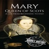 Mary Queen of Scots: A Life from Beginning to End (Unabridged)