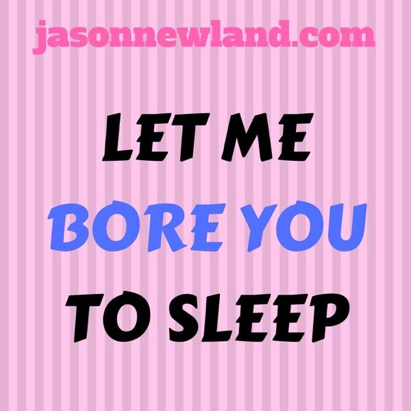 Let me BORE you to SLEEP - zzzzzzzzz