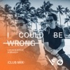 I Could Be Wrong Club Radio Mix Single