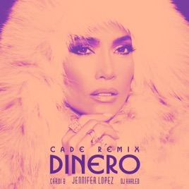 Jennifer Lopez – Dinero (feat. DJ Khaled & Cardi B) [CADE Remix] – Single [iTunes Plus M4A] | iplusall.4fullz.com