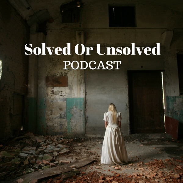 Solved Or Unsolved Podcast