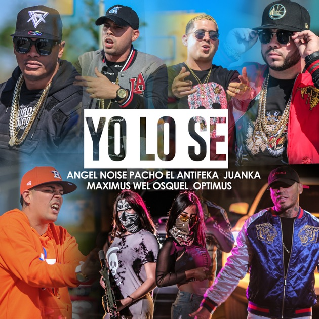 Angel Noise, Pacho El Antifeka & Juanka – Yo Lo Sé (feat. Maximus Wel, Optimus & Osquel) – Single [iTunes Plus M4A] | iplusall.4fullz.com