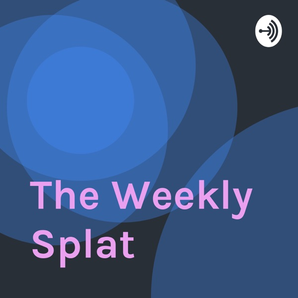 The Weekly Splat