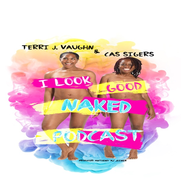 The I Look Good Naked Podcast