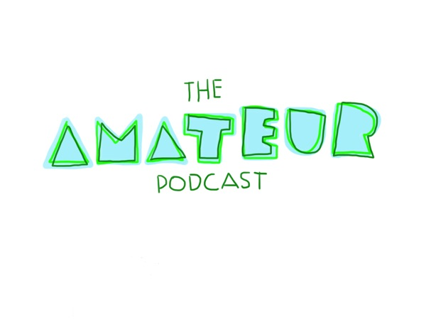 The Amateur Podcast