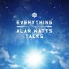 Everything: The Alan Watts Talks - Alan Watts