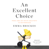 An Excellent Choice: Panic and Joy on My Solo Path to Motherhood (Unabridged) - Emma Brockes