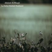 La Ilaha Illallah Nasheed-Ahmed Al Muqit