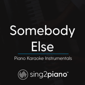 Somebody Else (Shortened & Higher Key) Originally Performed by The 1975] [Piano Karaoke Version]