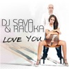Love You (feat. Raluka) - Single, Dj Sava