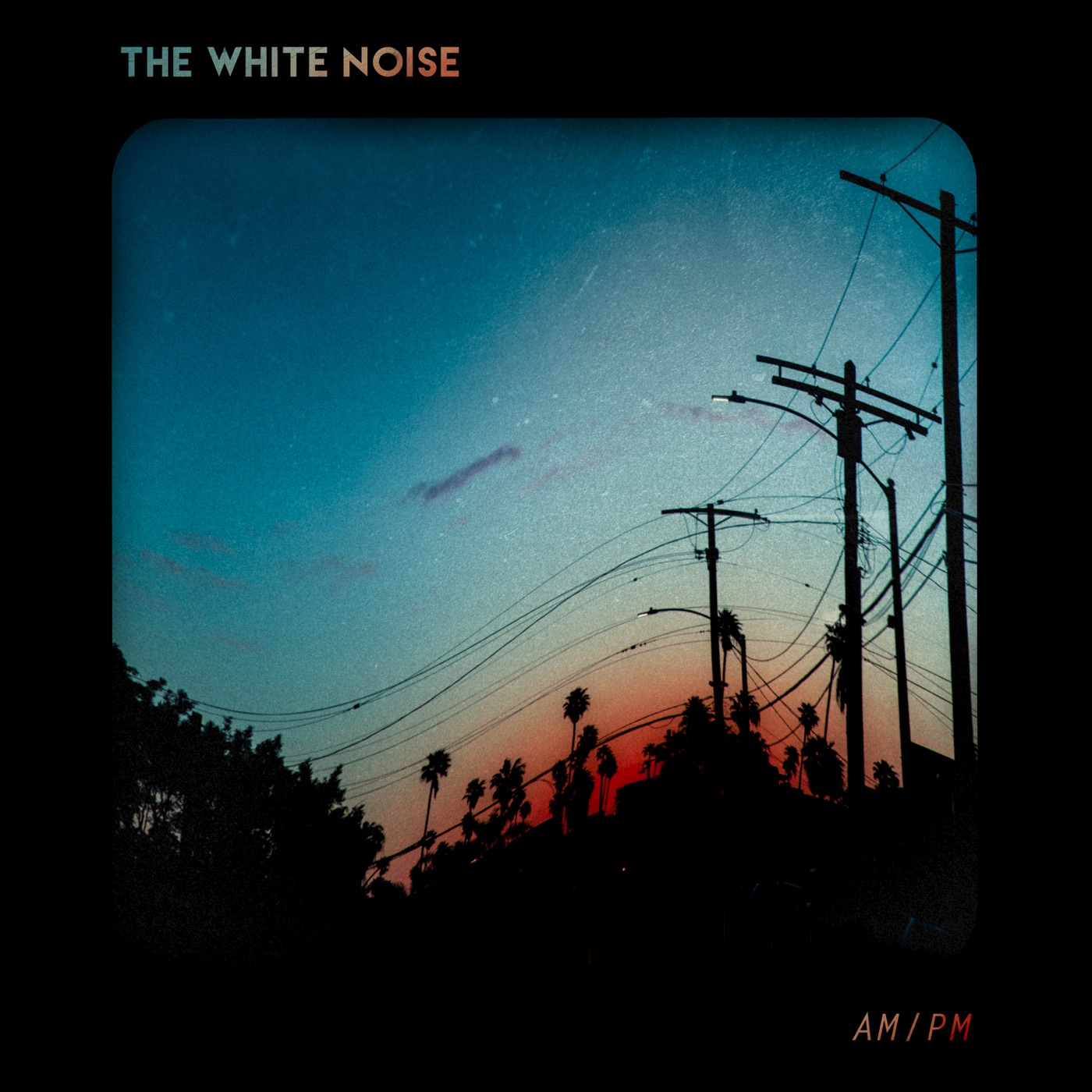 The White Noise - AM / PM (2017)
