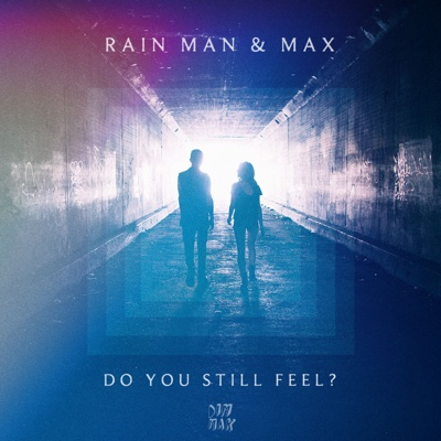 Do You Still Feel? - Rain Man & MAX song