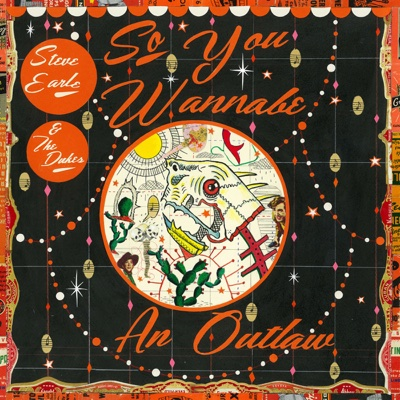 So You Wannabe an Outlaw (Deluxe Version) - Steve Earle & The Dukes album