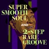 Super Smooth Soul & 2-Step Rare Groove