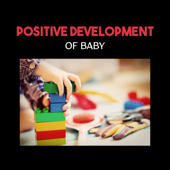 Positive Development of Baby – Tips for Baby Brain, Build Baby IQ, Smart & Brilliant, Soft New Age, New Experience, Happy Time