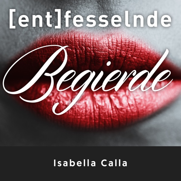 (Ent)fesselnde Begierde - der fesselnde Podcast von Isabella Calla