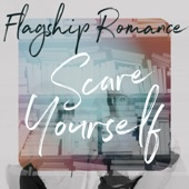 Flagship Romance - Scare Yourself