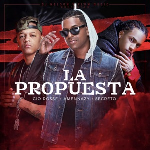 La Propuesta (feat. Amennazy, Secreto & Gio Rosse) - Single Mp3 Download