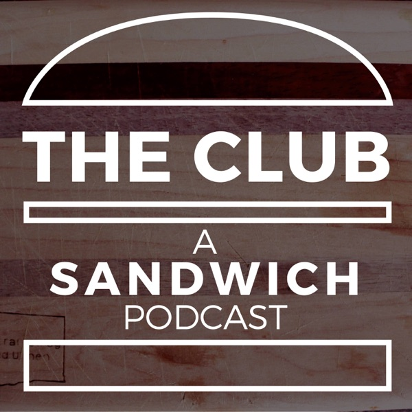 The Club: A Sandwich Podcast
