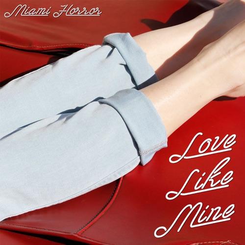 Miami Horror - Love Like Mine (Remixes) - Single