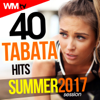 40 Tabata Hits Summer 2017 Session (20 Sec. Work and 10 Sec. Rest Cycles With Vocal Cues / High Intensity Interval Training Compilation for Fitness & Workout) - Various Artists