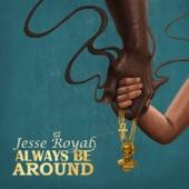 JESSE ROYAL - Always Be Around