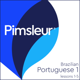 Pimsleur Portuguese (Brazilian) Level 1 Lessons 1-5: Learn to Speak and Understand Brazilian Portuguese with Pimsleur Language Programs audiobook